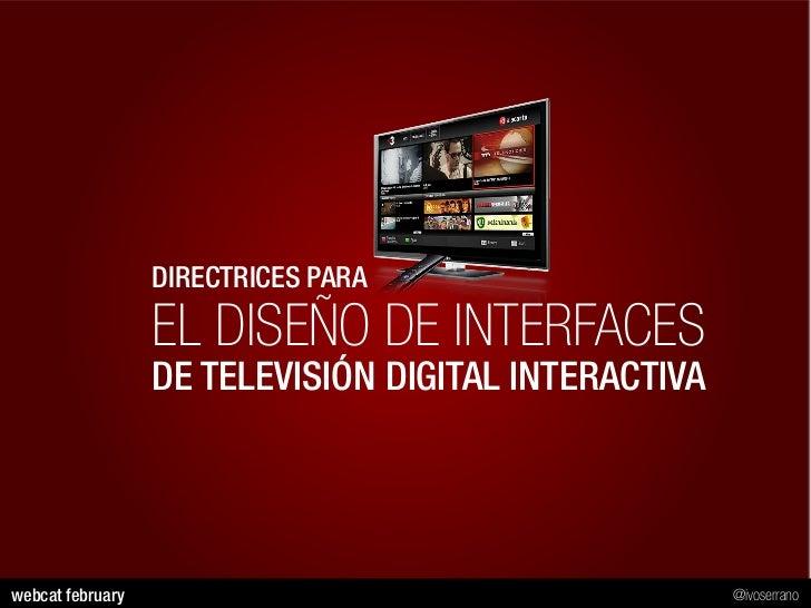 DIRECTRICES PARA                  EL DISEÑO DE INTERFACES                  DE TELEVISIÓN DIGITAL INTERACTIVAwebcat februar...
