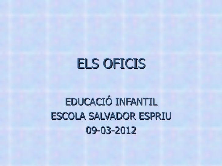 ELS OFICIS   EDUCACIÓ INFANTILESCOLA SALVADOR ESPRIU      09-03-2012