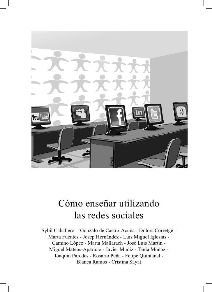 Cómo enseñar utilizando         las redes socialesSybil Caballero - Gonzalo de Castro-Acuña - Dolors Corretgé -  Marta Fue...