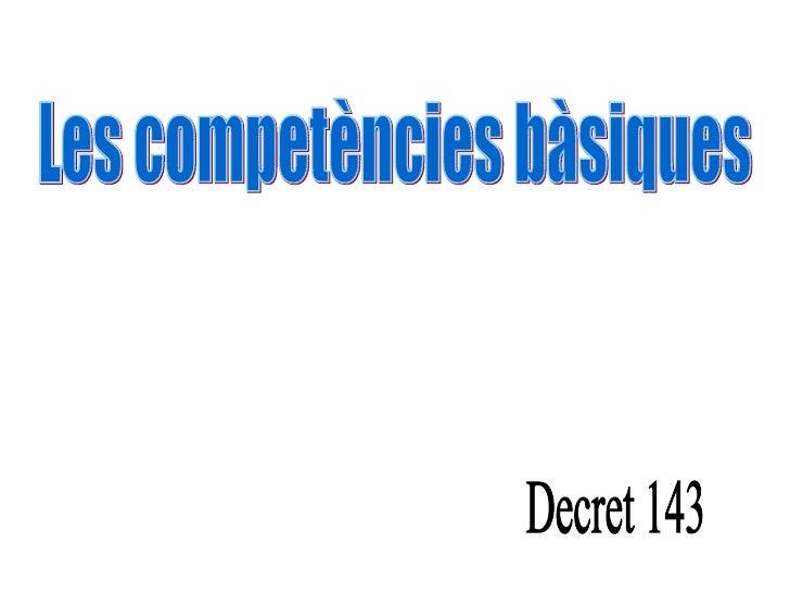 Les competències bàsiques Decret 143