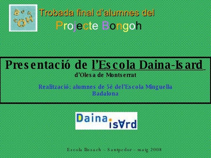 Trobada final d'alumnes del   P r o j e c t e   B o n g o h Presentació de  l'Escola Daina-Isard   d'Olesa de Montserrat R...