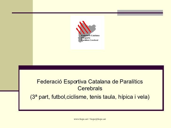 Federació Esportiva Catalana de Paralítics Cerebrals (3ª part, futbol,ciclisme, tenis taula, hípica i vela)