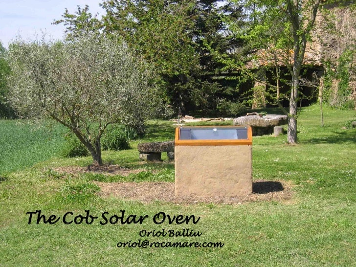 The Cob Solar Oven             Oriol Balliu         oriol@rocamare.com