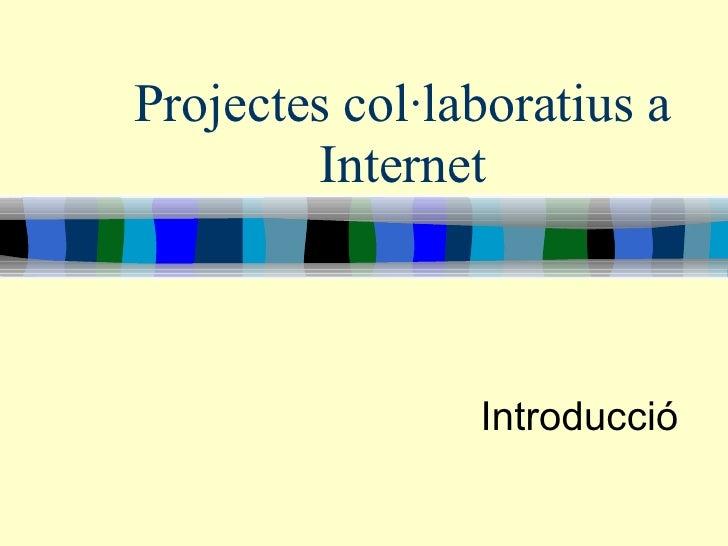 Projectes col·laboratius a Internet Introducció
