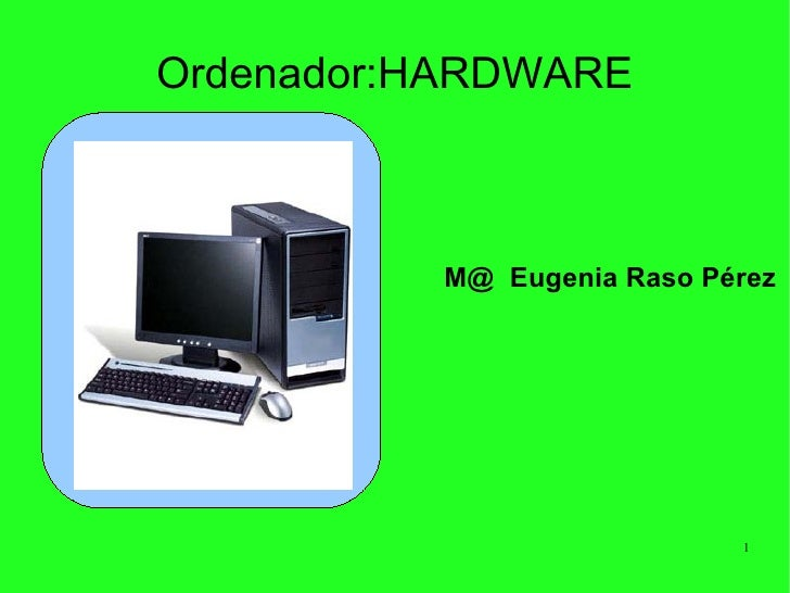 Ordenador:HARDWARE M@  Eugenia Raso Pérez
