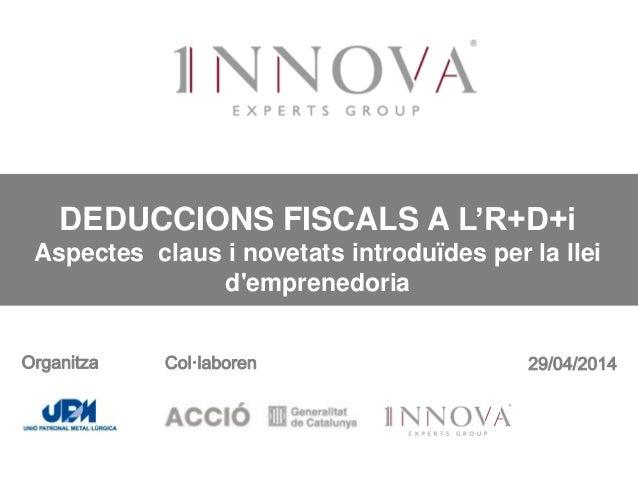 ©Copyright Innova Experts 2014 DEDUCCIONS FISCALS A L'R+D+i Aspectes claus i novetats introduïdes per la llei d'emprenedor...