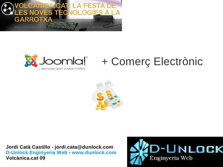 + Comerç Electrònic Jordi Catà Castillo -  [email_address] D-Unlock Enginyeria Web  -  www.dunlock.com Volcànica.cat 09