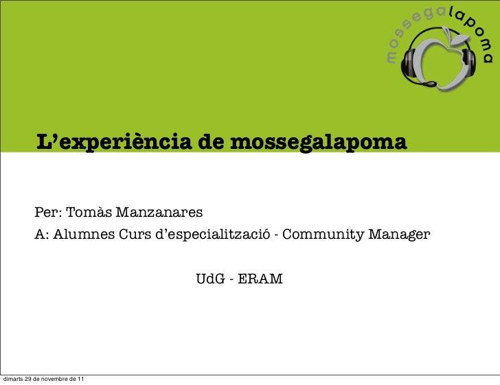 L'experiència de mossegalapoma          Per: Tomàs Manzanares          A: Alumnes Curs d'especialització - Community Manag...