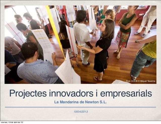19/04/2013Projectes innovadors i empresarialsLa Mandarina de Newton S.L.Foto CCCB ® Miquel Tavernaviernes, 19 de abril de 13