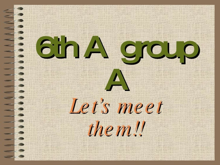 6th A  group A Let's meet them!!