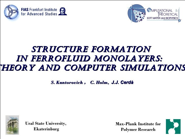 STRUCTURE FORMATION  IN FERROFLUID MONOLAYERS:  theory and computer simulations.   S. Kantorovich , C. Holm,  J.J. Cerdà  ...