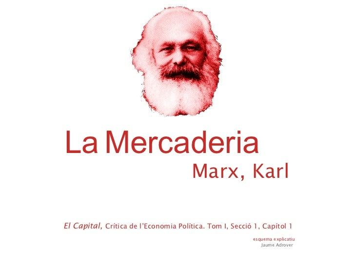 Marx, Karl esquema explicatiu  Jaume Adrover La   Mercaderia El Capital,   Crítica de l'Economia Política. Tom I, Secció 1...