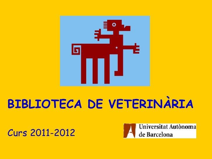 BIBLIOTECA DE VETERINÀRIA Curs 2011-2012