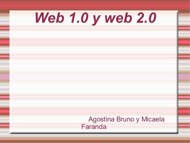 Web 1.0 y web 2.0 Agostina Bruno y Micaela Faranda