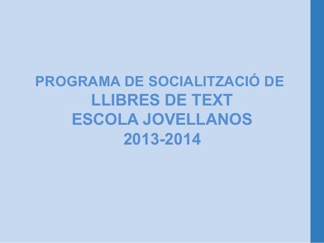 PROGRAMA DE SOCIALITZACIÓ DE      LLIBRES DE TEXT    ESCOLA JOVELLANOS          2013-2014