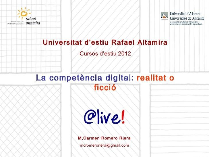 Universitat d'estiu Rafael Altamira           Cursos d'estiu 2012La competència digital: realitat o            ficció     ...
