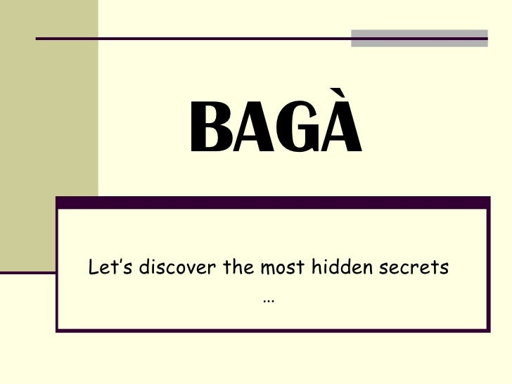 BAGÀ Let's discover the most hidden secrets …