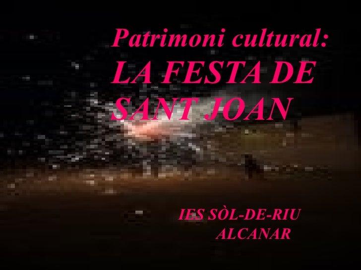 Patrimoni cultural:   LA FESTA DE SANT JOAN   IES SÒL-DE-RIU   ALCANAR