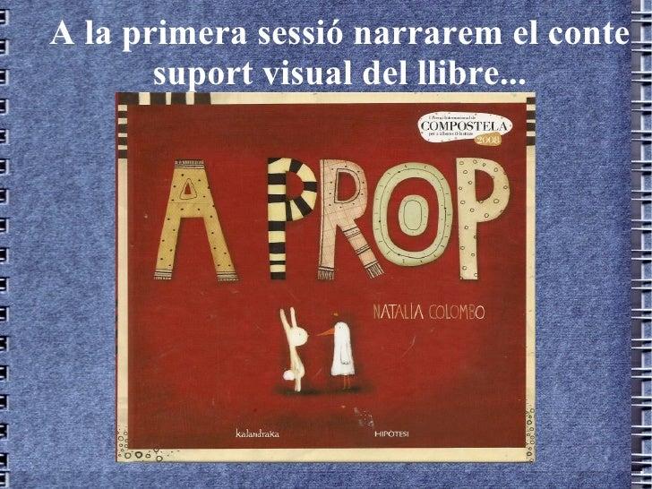 A la primera sessió narrarem el conte       suport visual del llibre...