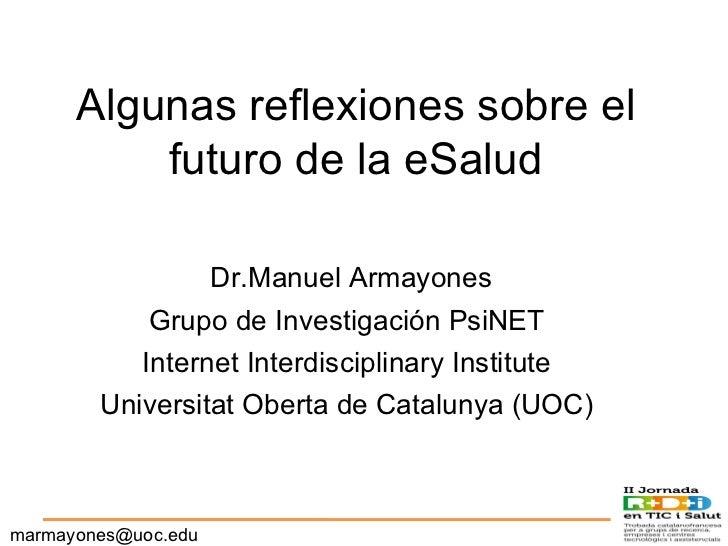 [email_address] Algunas reflexiones sobre el futuro de la eSalud Dr.Manuel Armayones Grupo de Investigación PsiNET Interne...