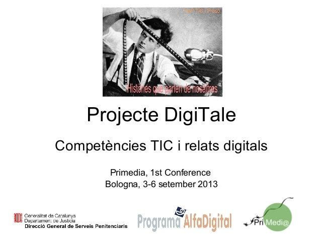 Projecte DigiTale Competències TIC i relats digitals Primedia, 1st Conference Bologna, 3-6 setember 2013