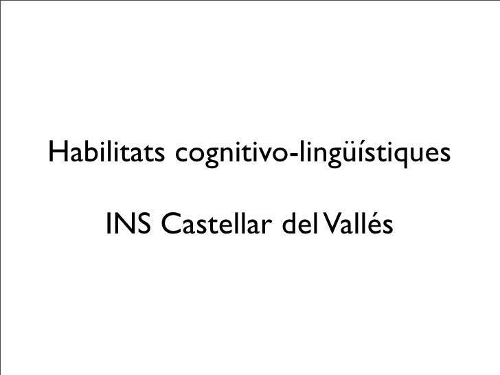 Habilitats cognitivo-lingüístiques      INS Castellar del Vallés