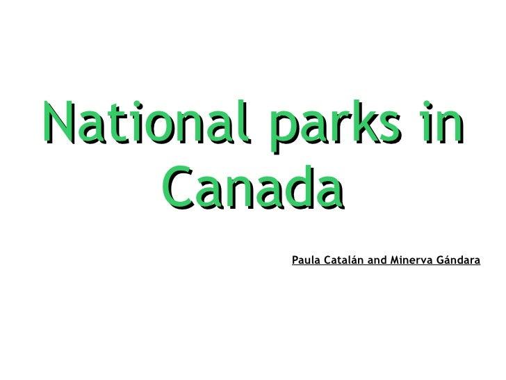 National parks in Canada Paula Catalán and Minerva Gándara