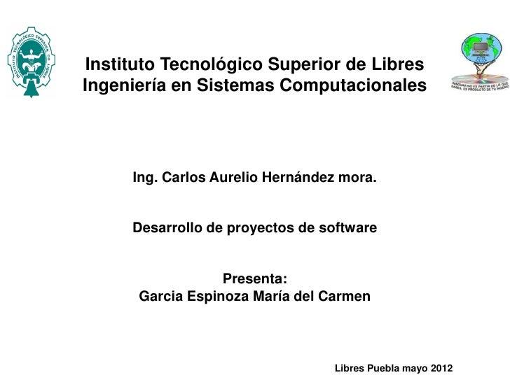 Instituto Tecnológico Superior de LibresIngeniería en Sistemas Computacionales     Ing. Carlos Aurelio Hernández mora.    ...