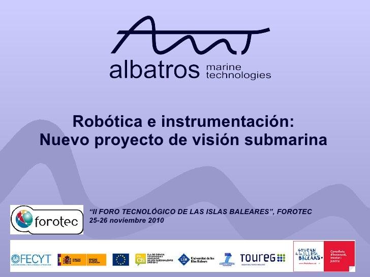 """Robótica e instrumentación: Nuevo proyecto de visión submarina """" II FORO TECNOLÓGICO DE LAS ISLAS BALEARES"""", FOROTEC 25-26..."""
