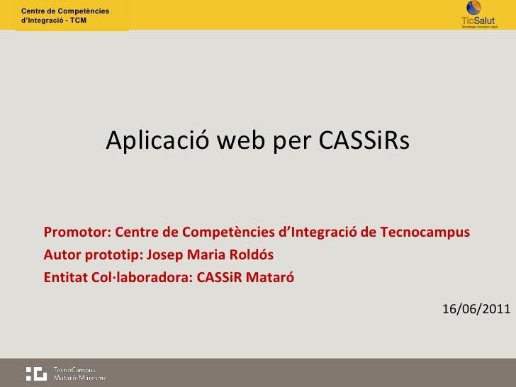 Centre de Competènciesd'Integració - TCM                     Aplicació web per CASSiRs     Promotor: Centre de Competèncie...