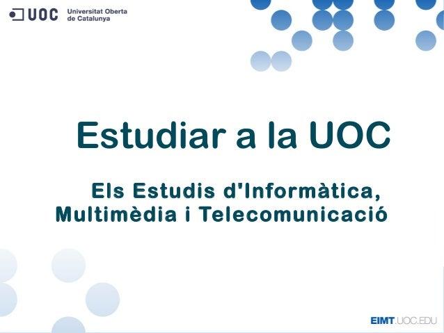 Els Estudis d'Informàtica, Multimèdia i Telecomunicació Estudiar a la UOC
