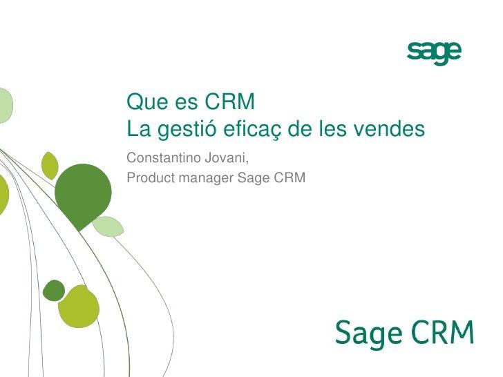 Que es CRM La gestió eficaç de les vendes Constantino Jovani, Product manager Sage CRM