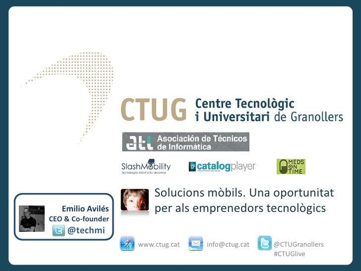 Solucions mòbils. Una oportunitat   Emilio Avilés       per als emprenedors tecnològicsCEO & Co-founder    @techmi        ...