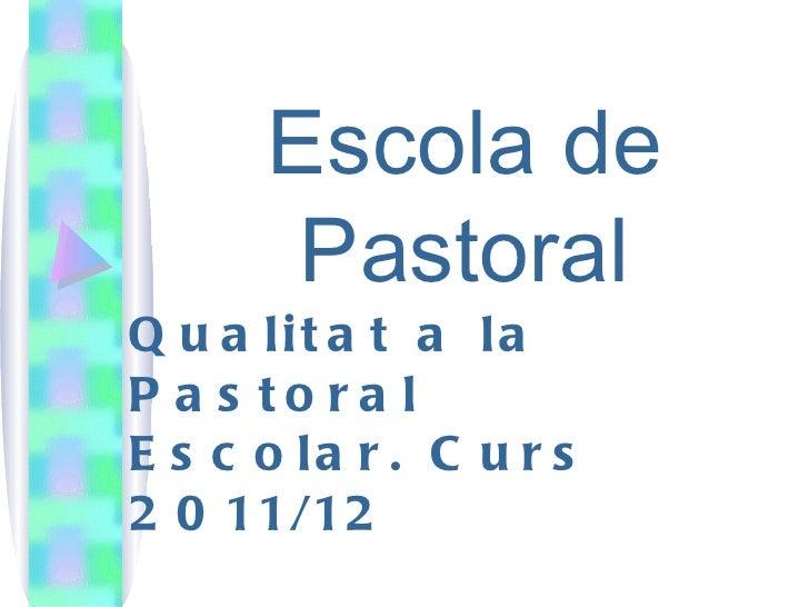 Escola de       PastoralQ u a lit a t a laP a s to ra lE s c o la r . C u r s2 0 11/12