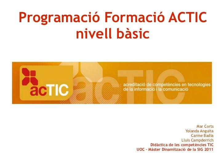 Programació Formació ACTIC nivell bàsic Mar Corts Yolanda Anguita Carme Badia Lluis Campderrich Didàctica de les competènc...