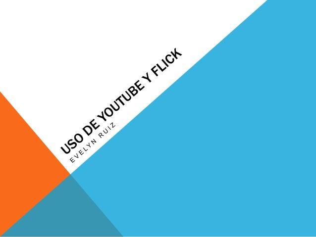USO DE YOUTUBE Y FLICK YOUTUBE  FLICK  En esta época muchos no nos damos cuenta de la importancia que tienen los portales ...