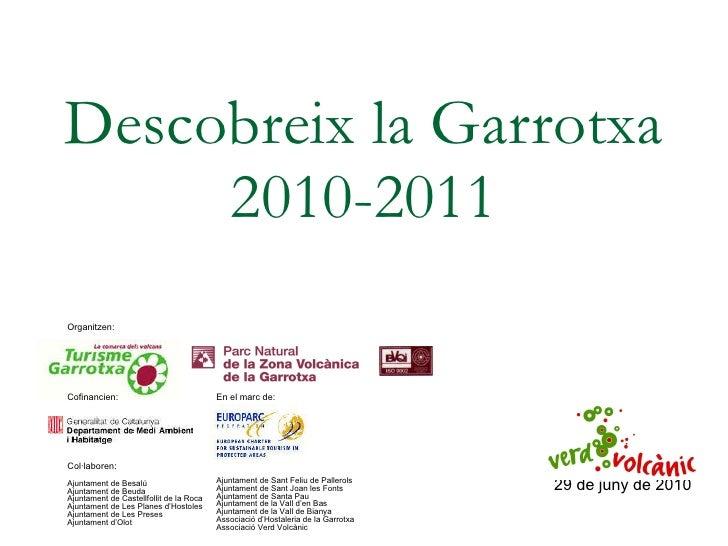 Descobreix la Garrotxa 2010-2011 29 de juny de 2010 Organitzen: Cofinancien: En el marc de: Col·laboren: Ajuntament de Bes...