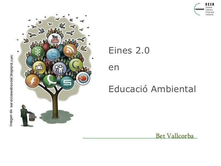 Eines 2.0 en Educació Ambiental Bet Vallcorba Imagen de :servicioswebsocial.blogspot.com