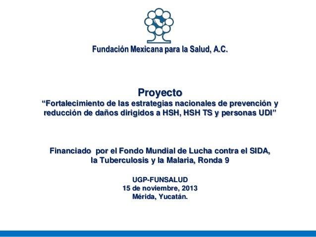 """Fundación Mexicana para la Salud, A.C.  Proyecto """"Fortalecimiento de las estrategias nacionales de prevención y reducción ..."""