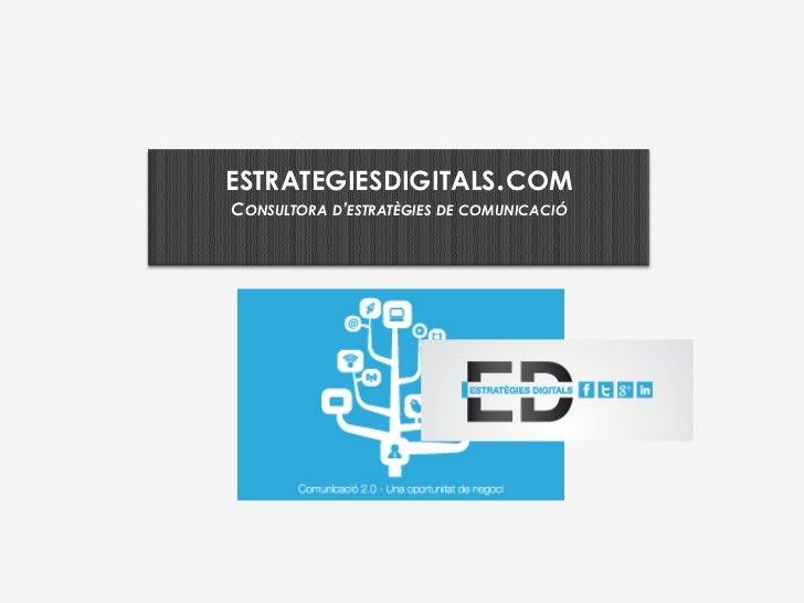 ESTRATEGIESDIGITALS.COMCONSULTORA D'ESTRATÈGIES DE COMUNICACIÓ