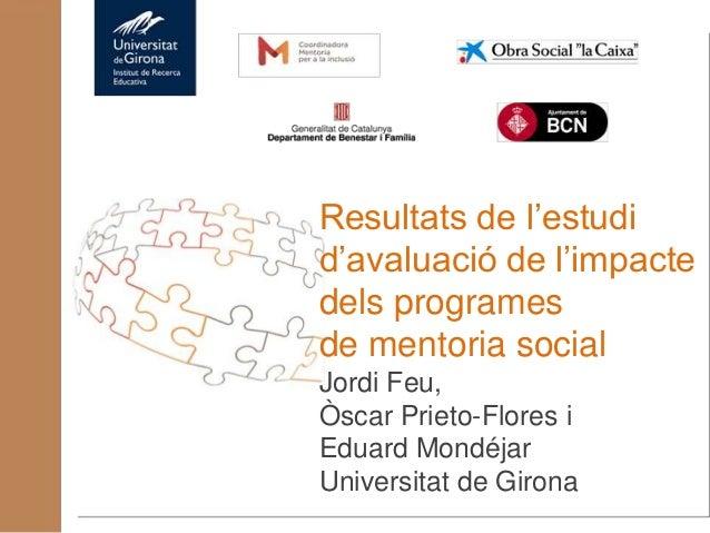 Resultats de l'estudi d'avaluació de l'impacte dels programes de mentoria social Jordi Feu, Òscar Prieto-Flores i Eduard M...