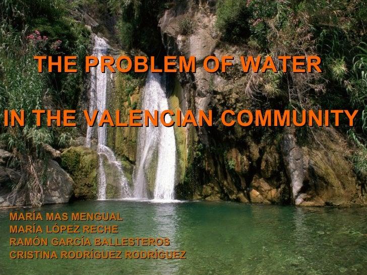 MARÍA MAS MENGUAL MARÍA LÓPEZ RECHE RAMÓN GARCÍA BALLESTEROS CRISTINA RODRÍGUEZ RODRÍGUEZ THE PROBLEM OF WATER  IN THE VAL...