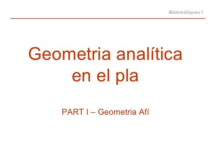 Geometria analítica en el pla PART I – Geometria Afí Matemàtiques I