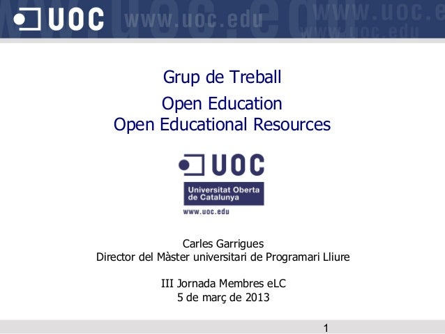 Grup de Treball        Open Education   Open Educational Resources                  Carles GarriguesDirector del Màster un...