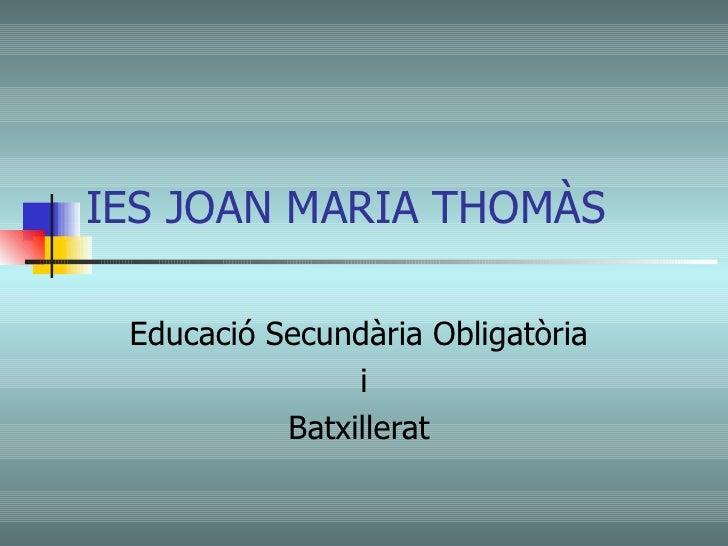 IES JOAN MARIA THOMÀS Educació Secundària Obligatòria  i Batxillerat
