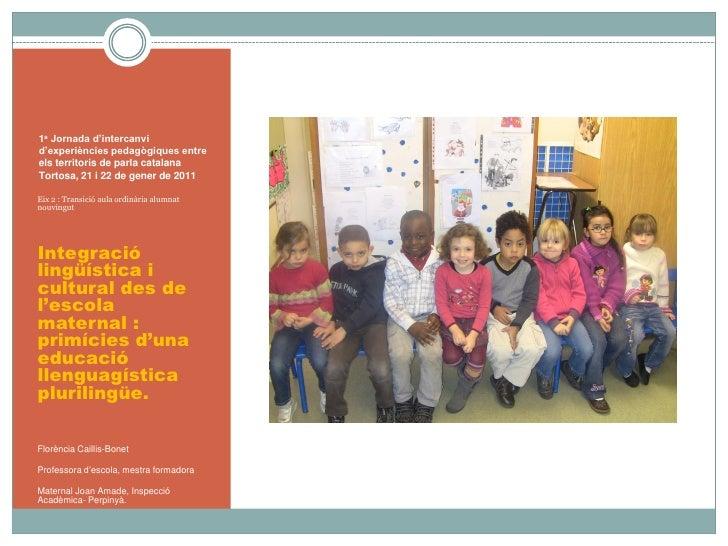 1a Jornada d'intercanvid'experiències pedagògiques entreels territoris de parla catalanaTortosa, 21 i 22 de gener de 2011E...