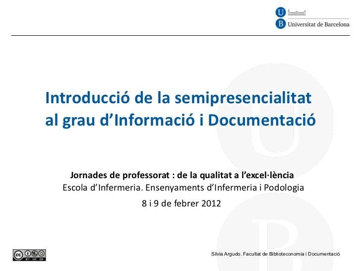 Introducció de la semipresencialitat  al grau d'Informació i Documentació Jornades de professorat : de la qualitat a l'exc...