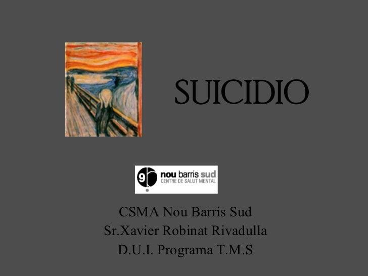 SUICIDIO CSMA Nou Barris Sud Sr.Xavier Robinat Rivadulla D.U.I. Programa T.M.S