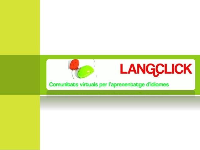 presentaciódela empresa Langclick és una empresa dedicada al món de la formació d'idiomes, que crea cursos personalitzats ...