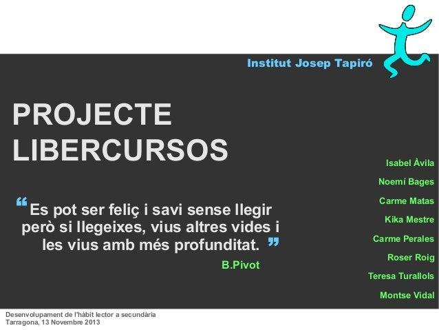 """Institut Josep Tapiró  PROJECTE LIBERCURSOS  Isabel Àvila Noemí Bages  """" Es pot ser feliç i savi sense llegir  però si lle..."""